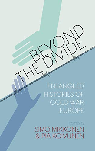 Beyond the Divide: Entangled Histories of Cold War Europe