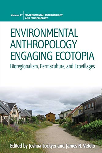 9781782389057: Environmental Anthropology Engaging Ecotopia: Bioregionalism, Permaculture, and Ecovillages (Environmental Anthropology and Ethnobiology)