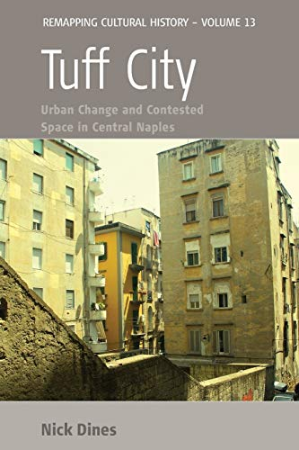 9781782389118: Tuff City: Urban Change and Contested Space in Central Naples (Remapping Cultural History)