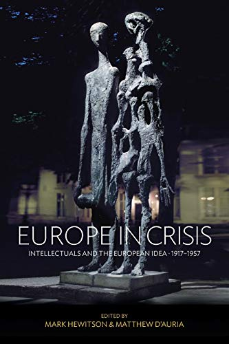 9781782389248: Europe in Crisis: Intellectuals and the European Idea, 1917-1957