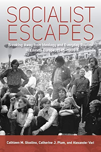 9781782389255: Socialist Escapes: Breaking Away from Ideology and Everyday Routine in Eastern Europe, 1945-1989