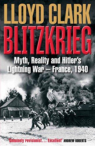 9781782391364: Blitzkrieg: Myth, Reality and Hitler's Lightning War – France, 1940