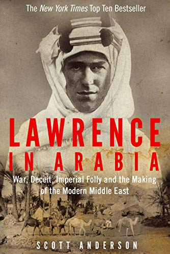 9781782391999: Lawrence in Arabia: War, Deceit, Imperial Folly and the Making of the Modern Middle East