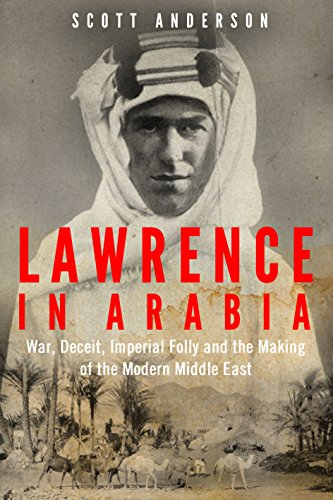 9781782392002: Lawrence in Arabia: War, Deceit, Imperial Folly and the Making of the Modern Middle East