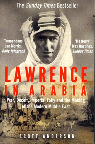 9781782392026: Lawrence in Arabia: War, Deceit, Imperial Folly and the Making of the Modern Middle East