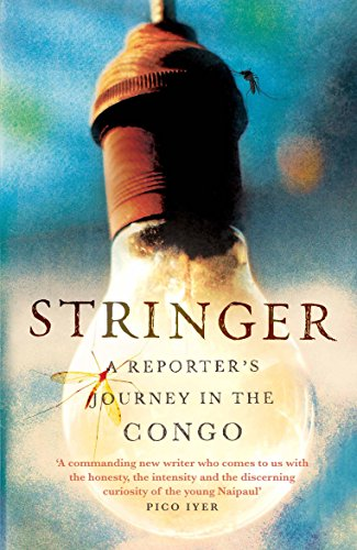 9781782392491: Stringer: A Reporter's Journey in the Congo