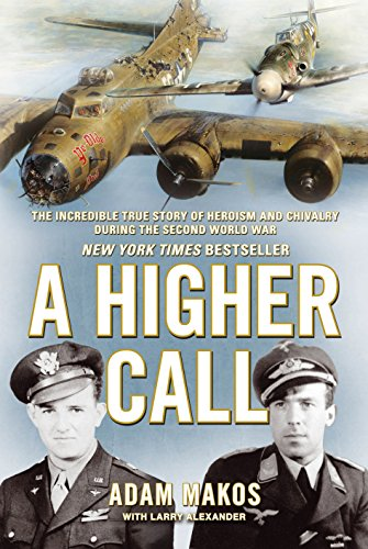 9781782392545: A Higher Call: The Incredible True Story of Heroism and Chivalry During the Second World War