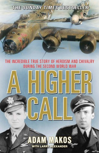 9781782392569: A Higher Call: The Incredible True Story of Heroism and Chivalry during the Second World War