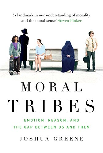 Moral Tribes: Emotion, Reason and the Gap: Joshua Greene (author)