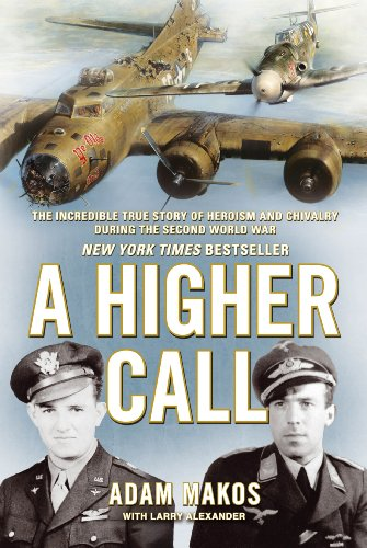 9781782394303: A Higher Call: The Incredible True Story of Heroism and Chivalry During the Second World War