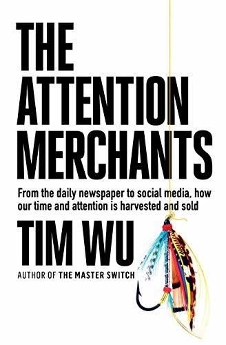 9781782394822: The Attention Merchants: How Our Time and Attention Are Gathered and Sold