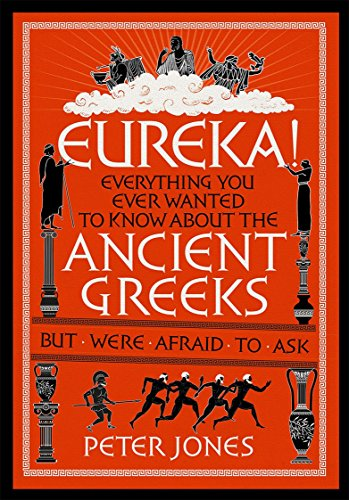 9781782395140: Eureka!: Everything You Ever Wanted to Know About the Ancient Greeks But Were Afraid to Ask