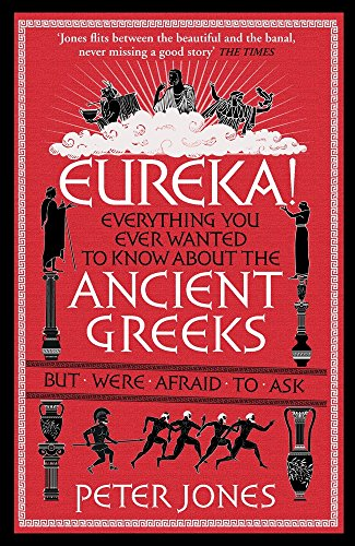 9781782395164: Eureka!: Everything You Ever Wanted to Know About the Ancient Greeks But Were Afraid to Ask