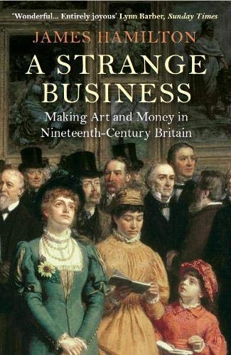 9781782395188: A Strange Business: Making Art and Money in Nineteenth-Century Britain
