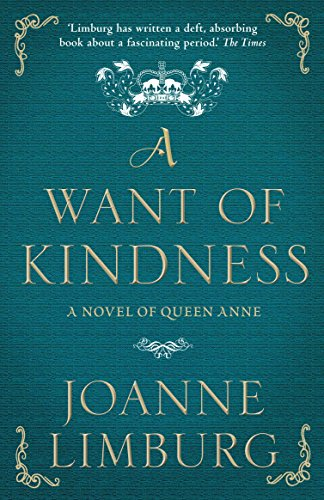 9781782395904: A Want of Kindness: A Novel of Queen Anne