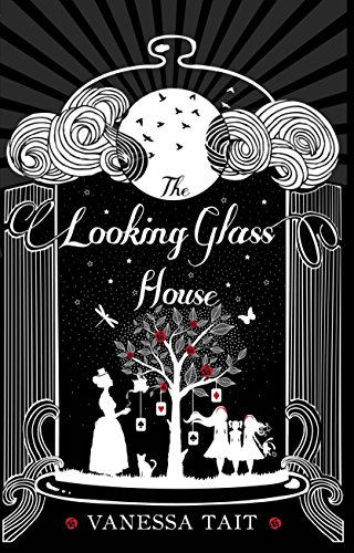 9781782396543: The Looking Glass House: A Fascinating Victorian-Set Novel Featuring the Inspiration for Lewis Carroll's Children's Classic, Alice's Adventures in Wonderland