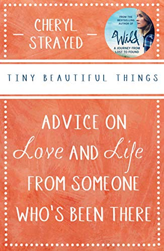 9781782398172: Tiny Beautiful Things: Advice on Love and Life from Someone Who's Been There