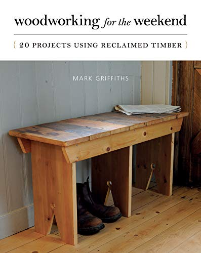 9781782400578: Woodworking for the Weekend: 20 Projects Using Reclaimed Timber