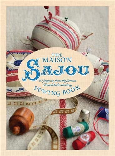 9781782400851: The Maison Sajou Sewing Book: 20 Projects from the Famous French Haberdashery