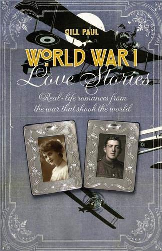 9781782401049: World War I Love Stories: Real-life Romances from the War That Shook the World