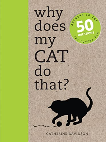 9781782401285: Why Does My Cat Do That?: Answers to the 50 Questions Cat Lovers Ask