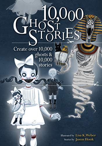 10,000 Ghost Stories: Create Over 10,000 Ghosts and 10,000 Stories: Lisa K. Weber