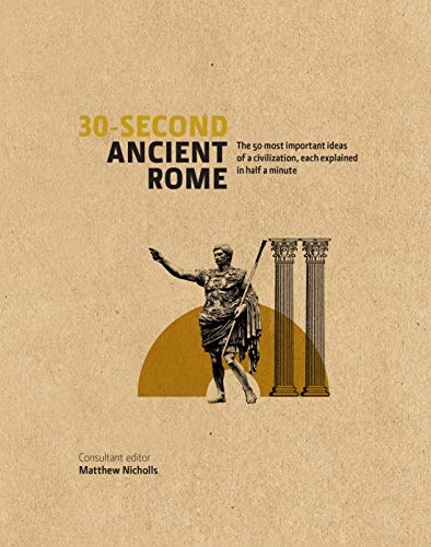 9781782401315: 30-Second Ancient Rome: The 50 Most Important Achievements of a Timeless Civilization, Each Explained in Half a Minute