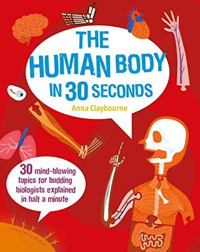 9781782401476: The Human Body in 30 Seconds: 30 Mind-Blowing Topics for Budding Biologists Explained in Half a Minute