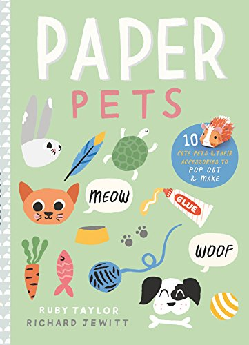 Paper Pets: 10 cute pets & their accessories to pop out & make: Ruby Taylor; Richard Jewitt
