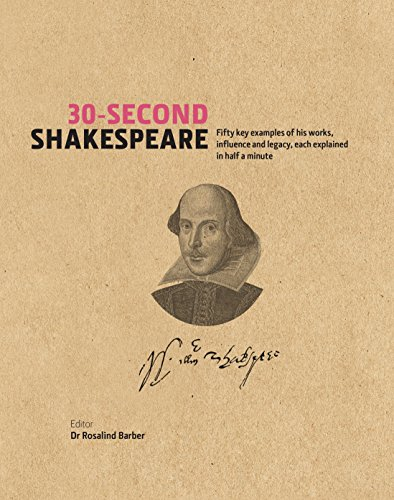 30-Second Shakespeare: 50 key aspects of his work, life, and legacy, each explained in half a ...