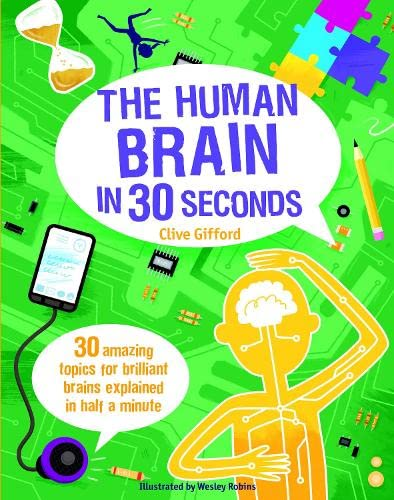 9781782403258: The Human Brain in 30 Seconds: 30 Amazing Topics for Brilliant Brains Explained in Half a Minute (Children's 30 Second)