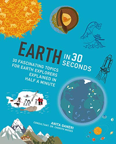 9781782404576: Earth in 30 Seconds: 30 fascinating topics for earth explorers explained in half a minute (Kids 30 Second)