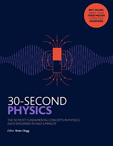 9781782405146: 30-Second Physics: The 50 most fundamental concepts in physics, each explained in half a minute