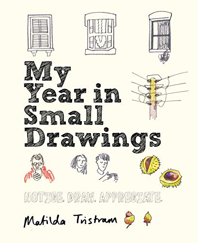 9781782405344: My Year in Small Drawings [Lingua Inglese]: Notice, Draw, Appreciate