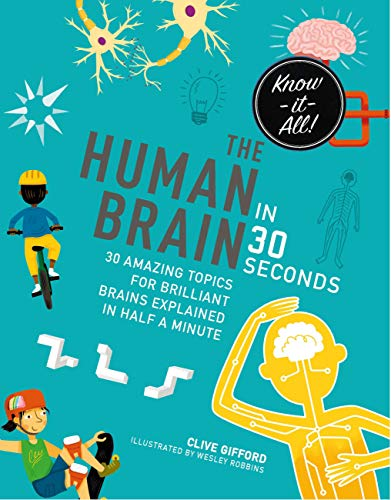 9781782406129: The Human Brain in 30 Seconds: 30 amazing topics for brilliant brains explained in half a minute (Kids 30 Second)