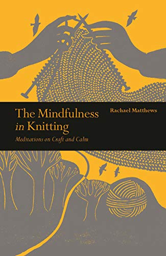 9781782407584: The Mindfulness in Knitting: Meditations on Craft and Calm