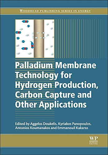 Palladium Membrane Technology for Hydrogen Production, Carbon Capture and Other Applications: ...