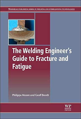 9781782423706: The Welding Engineer's Guide to Fracture and Fatigue