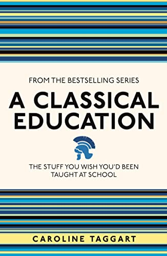 9781782430100: A Classical Education: The Stuff You Wish You'd Been Taught at School