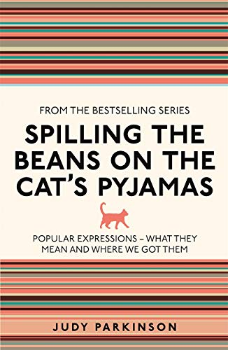 9781782430117: Spilling the Beans on the Cat's Pyjamas: Popular Expressions - What They Mean and Where We Got Them