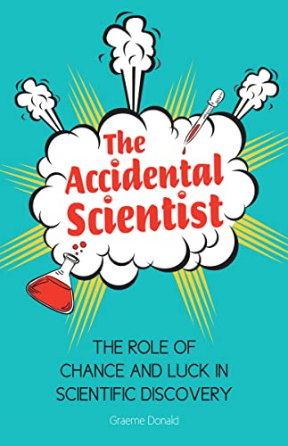 9781782430155: The Accidental Scientist: The Role of Chance and Luck in Scientific Discovery