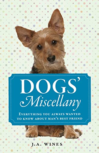 Dogs' Miscellany: Everything You Always Wanted to Know About Man's Best Friend: Wines, J....