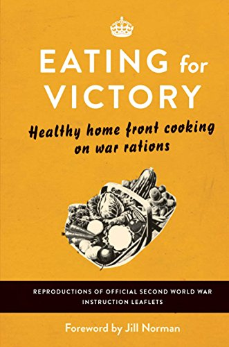 9781782430261: Eating for Victory: Healthy Home Front Cooking on War Rations