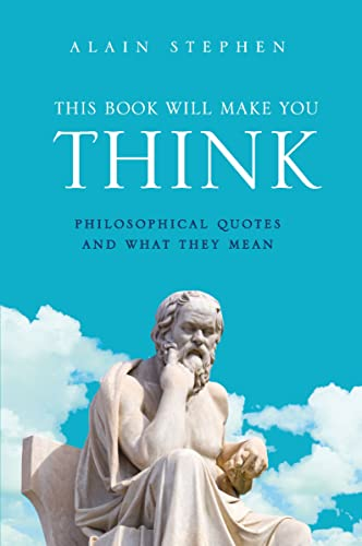 This Book Will Make You Think: Philosophical Quotes and What They Mean: Stephen, Alain
