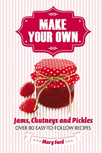 Make Your Own: Jams, Chutneys and Pickles (178243108X) by Mary Ford