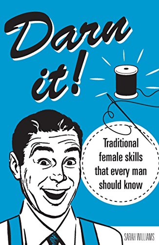 Darn It!: Traditional Female Skills That Every Man Should Know: Williams, Sarah
