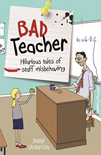 Bad Teacher: Hilarious tales of staff misbehaving: Crompton, Jenny