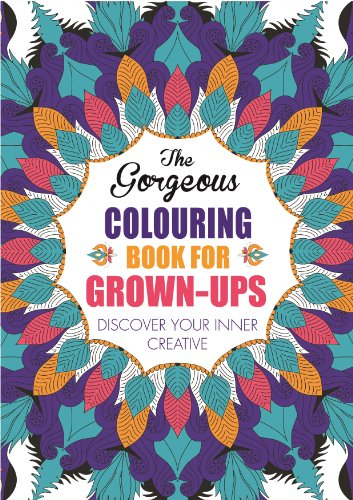 The Gorgeous Colouring Book for Grown-Ups: Discover Your Inner Creative: Various