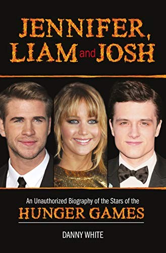 9781782431824: Jennifer, Liam and Josh: An Unauthorized Biography of the Stars of the Hunger Games