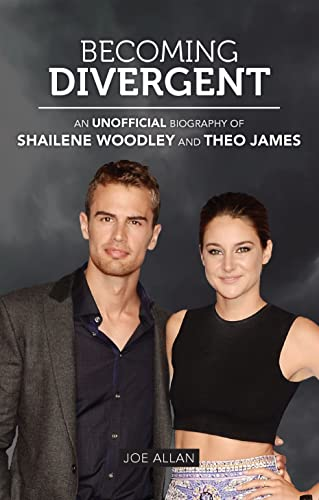 9781782432128: Becoming Divergent: An Unofficial Biography of Shailene Woodley and Theo James
